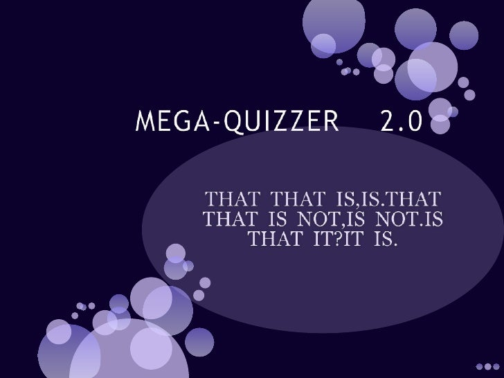 MEGA-QUIZZER    2.0<br />THAT  THAT  IS,IS.THAT THAT  IS  NOT,IS  NOT.IS THAT  IT?IT  IS.<br />