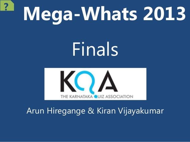 Mega-Whats 2013 Finals Arun Hiregange & Kiran Vijayakumar ?
