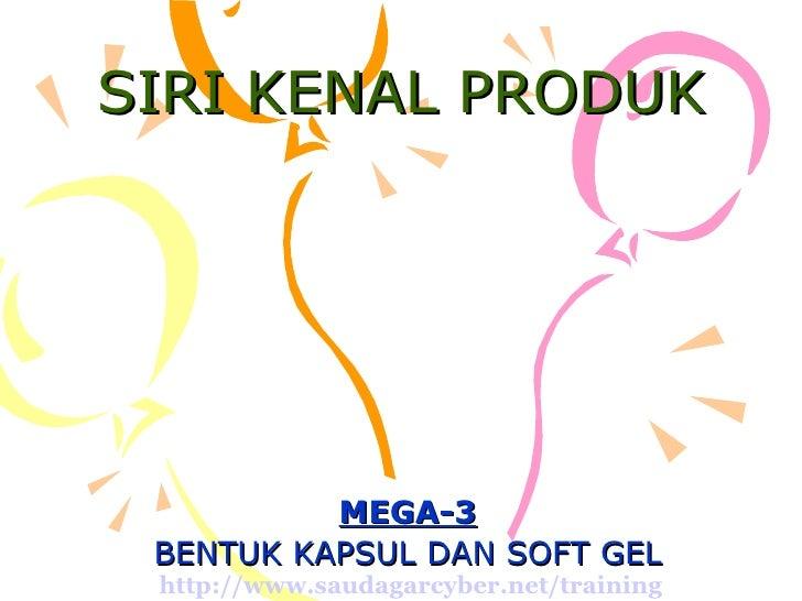 SIRI KENAL PRODUK MEGA-3 BENTUK KAPSUL DAN SOFT GEL http://www.saudagarcyber.net/training