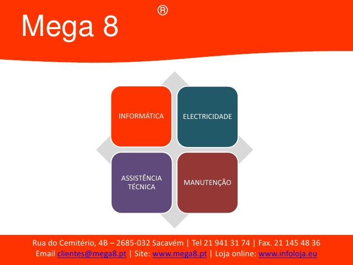 Mega 8<br />®<br />Rua do Cemitério, 4B – 2685-032 Sacavém | Tel 21 941 31 74 | Fax. 21 145 48 36<br />Email clientes@mega...