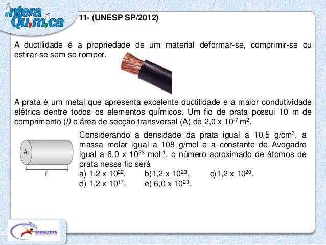 11- (UNESP SP/2012)A ductilidade é a propriedade de um material deformar-se, comprimir-se ouestirar-se sem se romper.A pra...