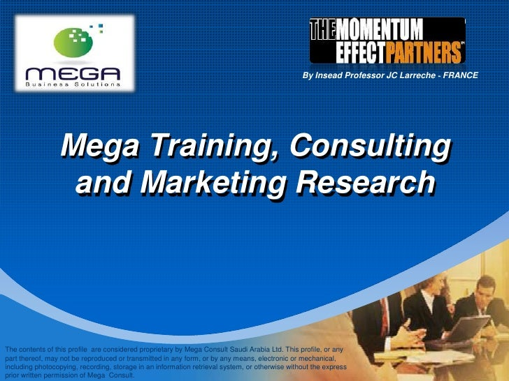 Mega Training, Consulting and Marketing Research<br />By Insead Professor JC Larreche ‐ FRANCE<br />The contents of this p...