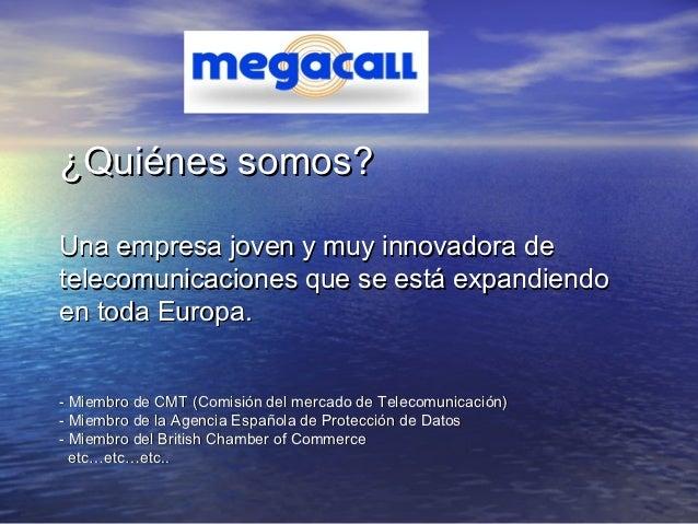 ¿Quiénes somos?Una empresa joven y muy innovadora detelecomunicaciones que se está expandiendoen toda Europa.- Miembro de ...