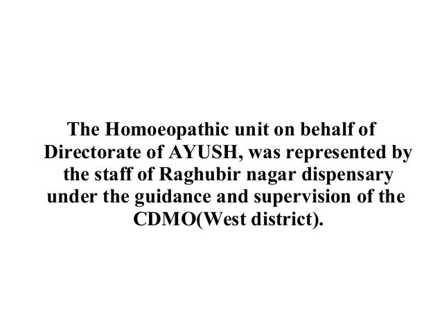 The Homoeopathic unit on behalf of Directorate of AYUSH, was represented by the staff of Raghubir nagar dispensary under t...