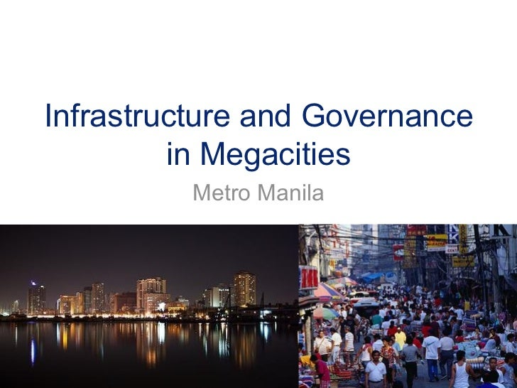 Infrastructure and Governance         in Megacities          Metro Manila
