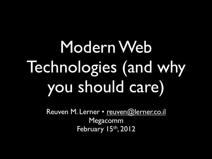 Modern WebTechnologies (and why   you should care)  Reuven M. Lerner • reuven@lerner.co.il               Megacomm         ...