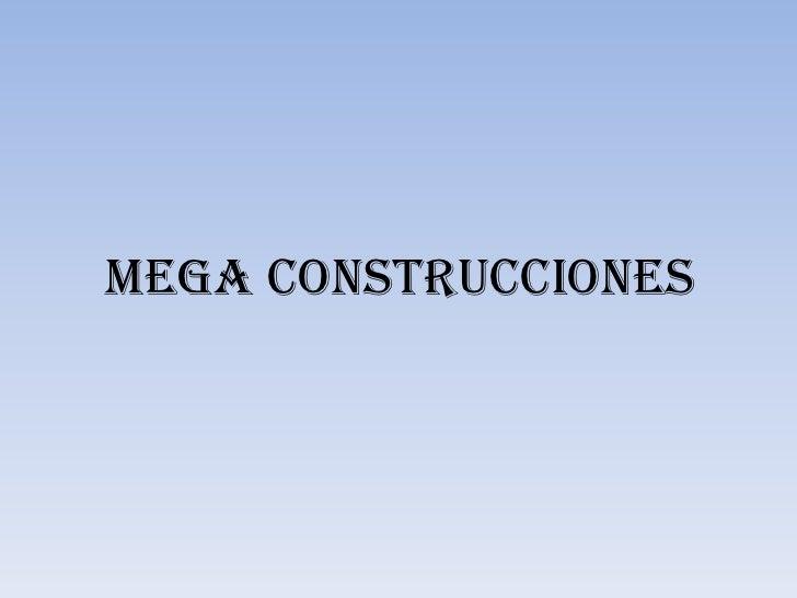 Mega construcciones <br />