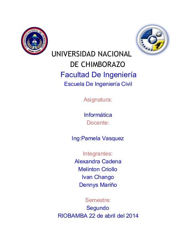 UNIVERSIDAD NACIONAL DE CHIMBORAZO FacultadDeIngeniería EscuelaDeIngenieríaCivil  Asignatura:  Informática Doc...