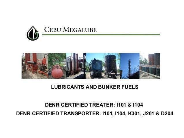 LUBRICANTS AND BUNKER FUELS DENR CERTIFIED TREATER: I101 & I104 DENR CERTIFIED TRANSPORTER: I101, I104, K301, J201 & D204