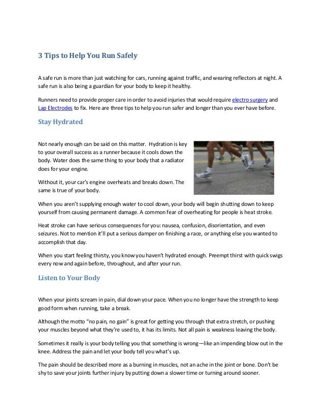3 Tips to Help You Run Safely A safe run is more than just watching for cars, running against traffic, and wearing reflect...