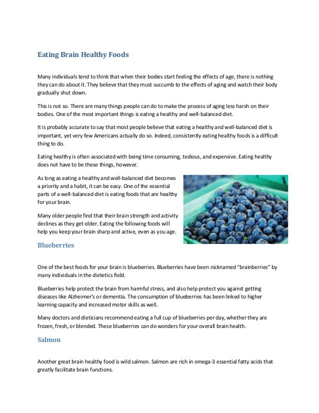 Eating Brain Healthy Foods Many individuals tend to think that when their bodies start feeling the effects of age, there i...