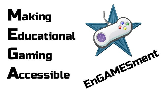 Making Educational Gaming Accessible  En  A G  ES M  e m  t n