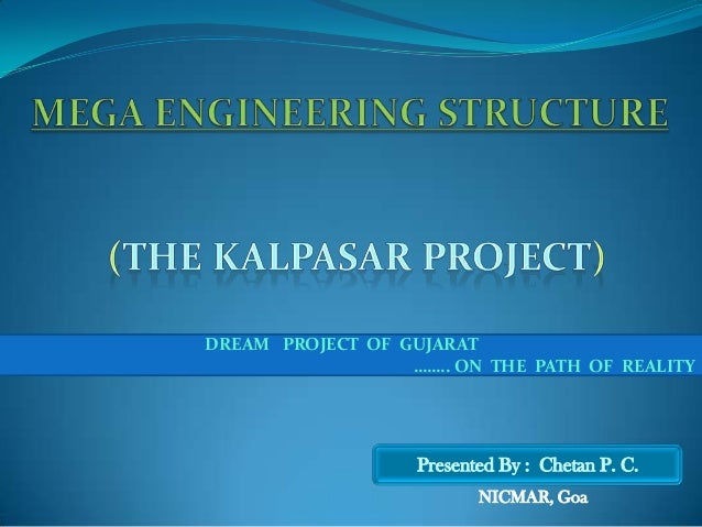 DREAM PROJECT OF GUJARAT …….. ON THE PATH OF REALITY Presented By : Chetan P. C. NICMAR, Goa