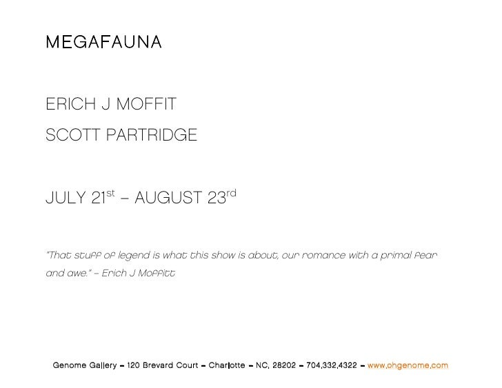 """MEGAFAUNAERICH J MOFFITSCOTT PARTRIDGEJULY 21st – AUGUST 23rd""""That stuff of legend is what this show is about, our romance..."""