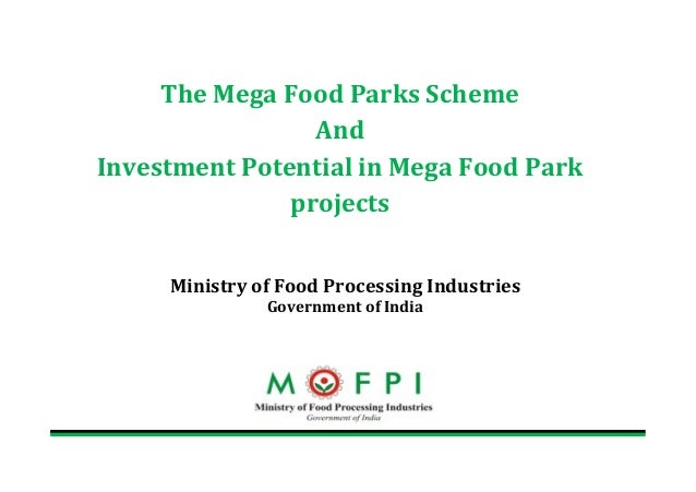 The	  Mega	  Food	  Parks	  Scheme	  And	  Investment	  Potential	  in	  Mega	  Food	  Park	  projects	  	  	  Ministry	 ...