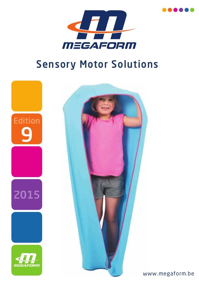 www.megaform.be Sensory Motor Solutions www.megaform.be Edition 2015 9 Megaform-2015-01-09-Couverture-Catalogue-Sensory-20...