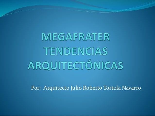 Por: Arquitecto Julio Roberto Tórtola Navarro