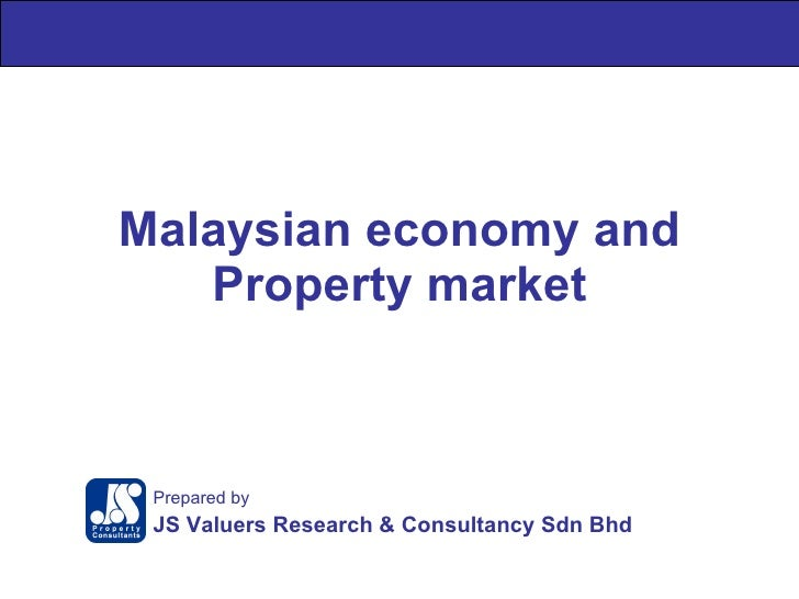Malaysian economy and Property market Prepared by JS Valuers Research & Consultancy Sdn Bhd