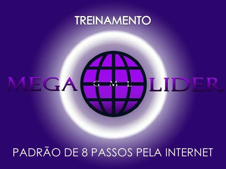 TREINAMENTO<br />PADRÃO DE 8 PASSOS PELA INTERNET<br />