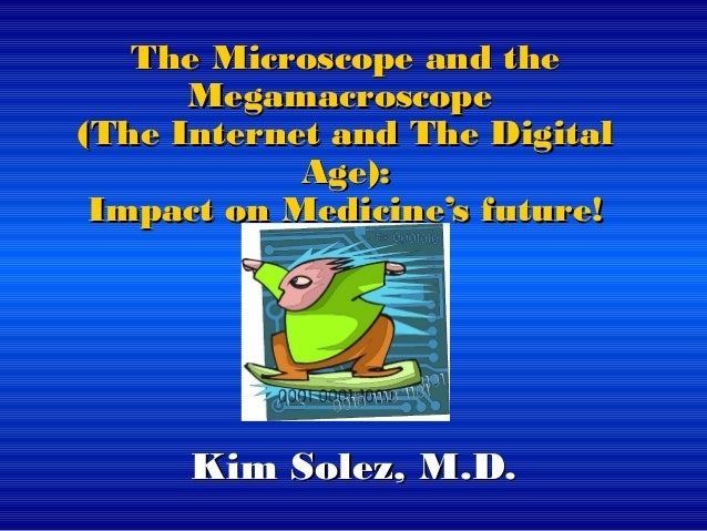 The Microscope and theThe Microscope and the MegamacroscopeMegamacroscope (The Internet and The Digital(The Internet and T...