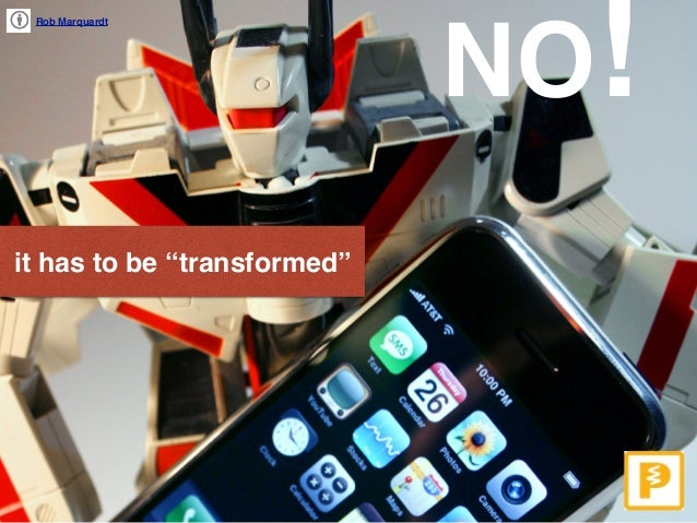 """Rob Marquardt it has to be """"transformed"""" NO!"""