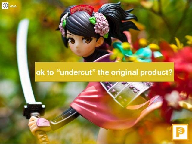 "Zhao ok to ""undercut"" the original product?"
