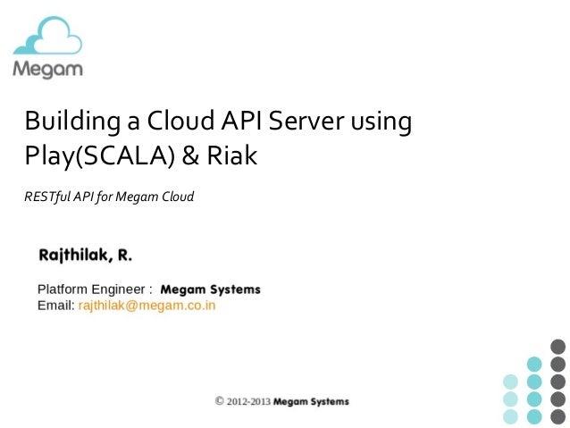 Building a Cloud API Server using Play(SCALA) & Riak RESTful API for Megam Cloud