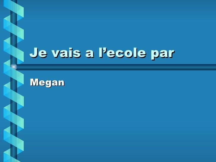 Je vais a l'ecole par Megan