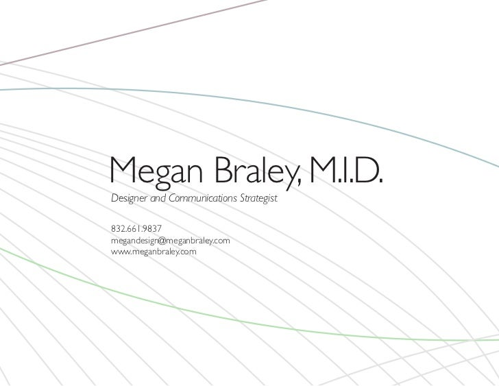 Megan Braley, M.I.D.Designer and Communications Strategist832.661.9837megandesign@meganbraley.comwww.meganbraley.com