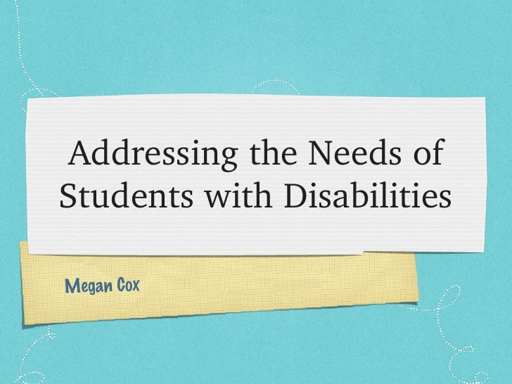 Addressing the Needs of Students with Disabilities Megan Cox