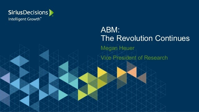 Megan Heuer Vice President of Research ABM: The Revolution Continues