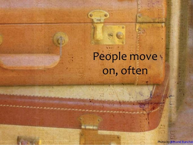 People move  on, often          Photo by Bits and Bunches