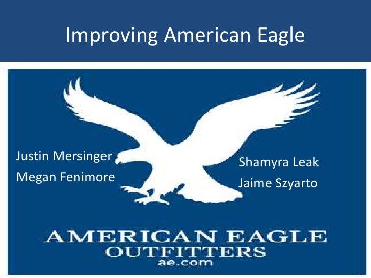 Improving American Eagle     Justin Mersinger        Shamyra Leak Megan Fenimore          Jaime Szyarto