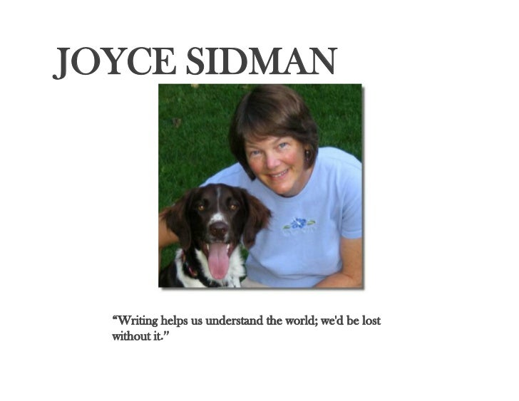 """JOYCE SIDMAN  """"Writing helps us understand the world; wed be lost  without it."""""""
