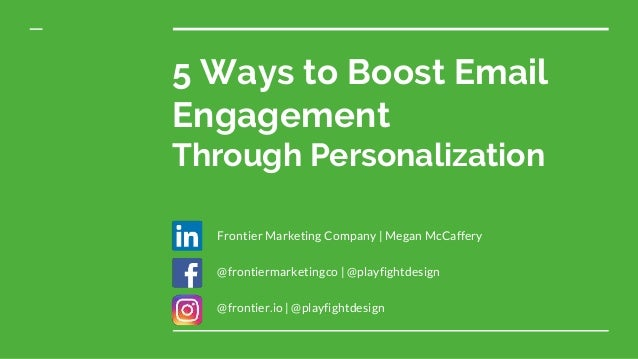 5 Ways to Boost Email Engagement Through Personalization Frontier Marketing Company | Megan McCaffery @frontiermarketingco...