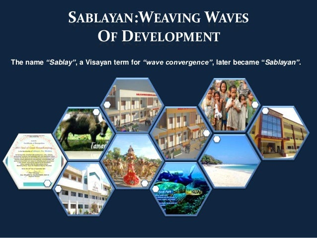 "SABLAYAN:WEAVING WAVES                   OF DEVELOPMENTThe name ""Sablay"", a Visayan term for ""wave convergence"", later bec..."