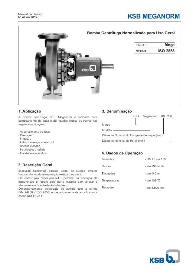 KSB MEGANORM Bomba Centrífuga Normalizada para Uso Geral Manual de Serviço Nº A2742.8P/7 3. Denominação 4. Dados de Operaç...