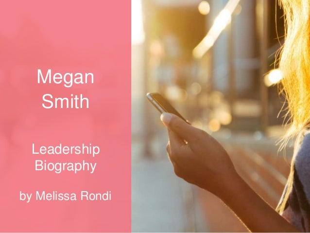 Megan Smith Leadership Biography by Melissa Rondi