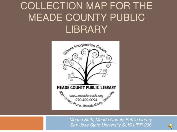 Collection Map for theMeade County Public Library<br />Megan Stith, Meade County Public Library<br />San Jose State Univer...
