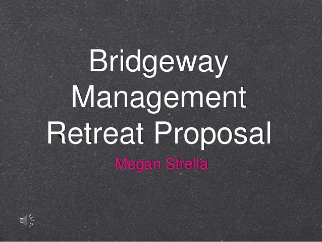 Bridgeway Management Retreat Proposal Megan Strella