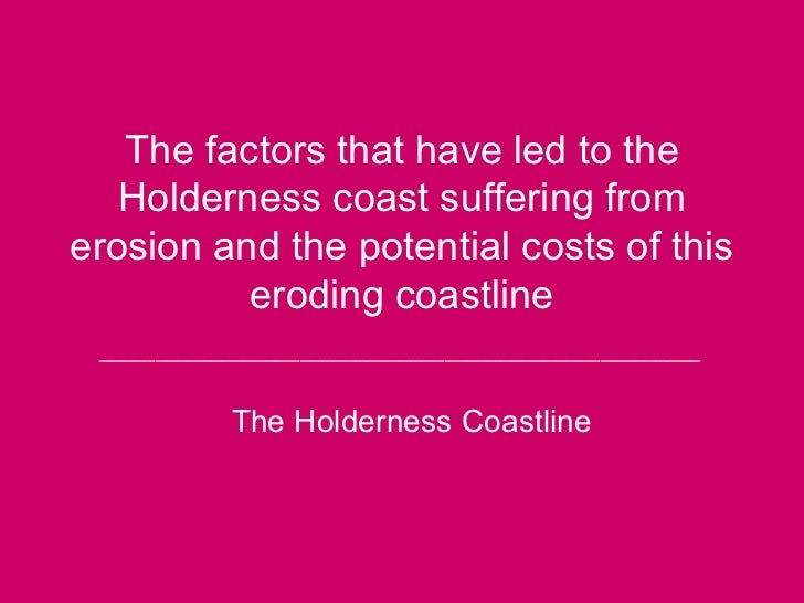 The factors that have led to the Holderness coast suffering from erosion and the potential costs of this eroding coastline...