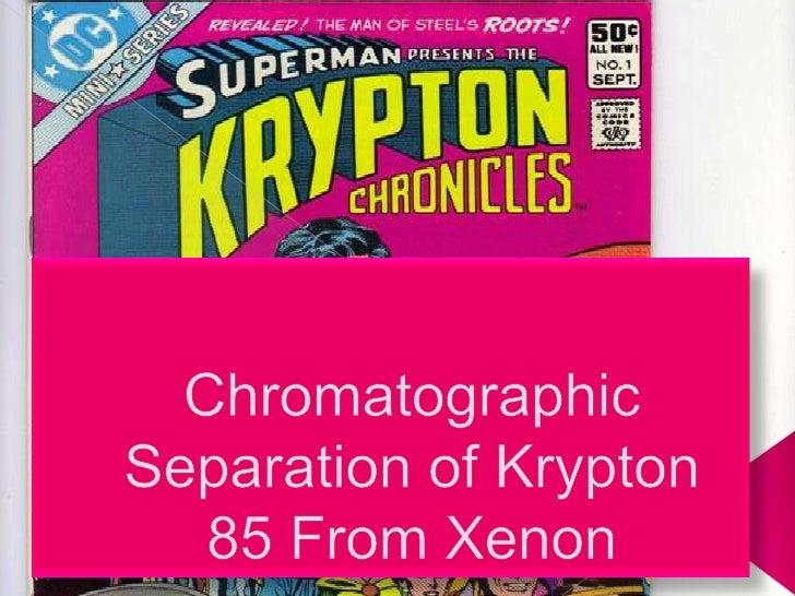 Chromatographic Separation of Krypton 85 From Xenon<br />