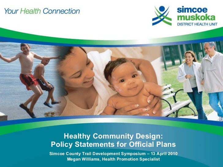 Healthy Community Design: Policy Statements for Official Plans   Simcoe County Trail Development Symposium – 13 April 2010...