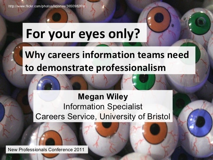 http://www.flickr.com/photos/lizjones/365098269/          For your eyes only?          Why careers information teams need ...
