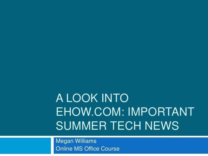 A LOOK INTOEHOW.COM: IMPORTANTSUMMER TECH NEWSMegan WilliamsOnline MS Office Course