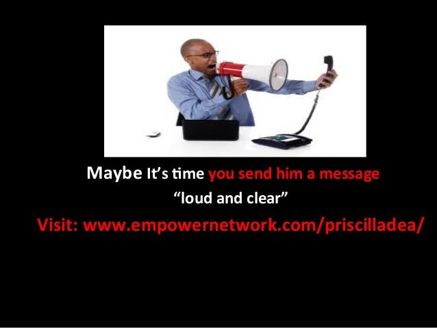 """Maybe It's +me you send him a message                           """"loud and clear"""" Visit: www.emp..."""