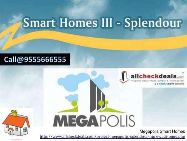 Megapolis Smart Homes http://www.allcheckdeals.com/project-megapolis-splendour-hinjewadi-pune.php
