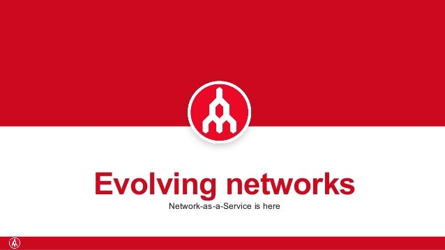 Evolving networksNetwork-as-a-Service is here
