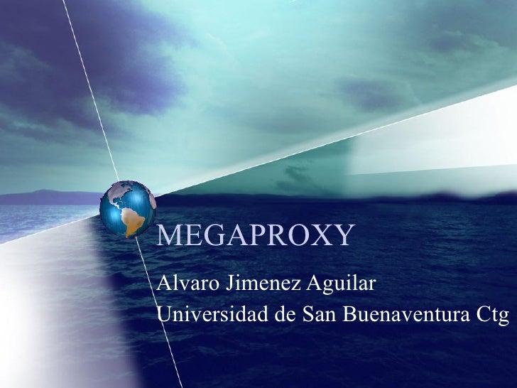 MEGAPROXY Alvaro Jimenez Aguilar Universidad de San Buenaventura Ctg