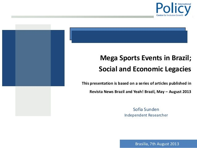 Mega Sports Events in Brazil; Social and Economic Legacies This presentation is based on a series of articles published in...